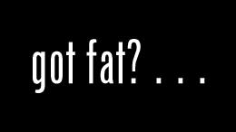 got fat?